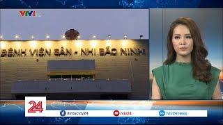 Thêm 4 trẻ tử vong tại bệnh viện Sản – Nhi Bắc Ninh
