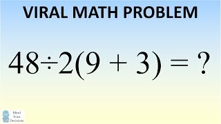 MATH PROBLEM STUMPING THE INTERNET. What Is 48÷2(9+3) = ? The Correct Answer Explained