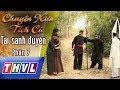 THVL | Chuyện xưa tích cũ – Tập 44: Tái sanh duyên – Phần 7