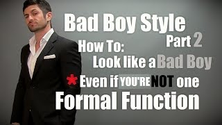 Bad Boy Style Part 2: Formal Event (How To Look Like A Bad