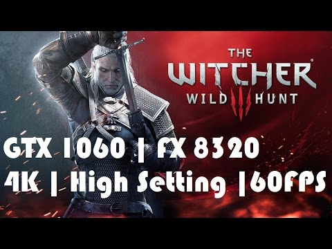The Witcher 3 | GTX 1060 | FX 8320 | 4K | High Settings