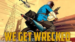 WE GET WRECKED! (Grand Theft Auto V Online)