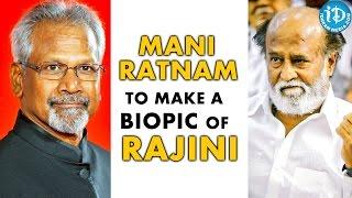 Mani Ratnam To Make A Biopic Of Rajinikanth !