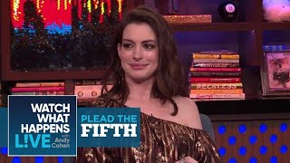 Anne Hathaway Is A Huge Stoner! | Plead the Fifth | WWHL