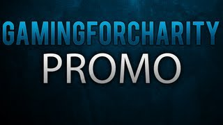 [GamingForCharity's Promo  ' Upload To Your Channel ']