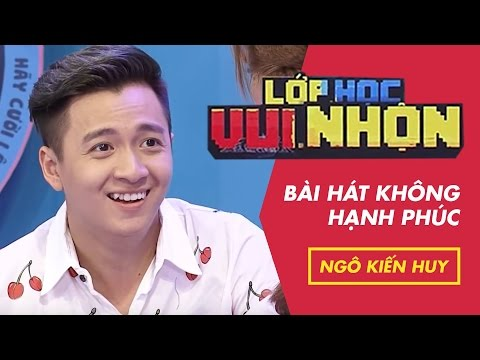 Lớp Học Vui Nhộn 115 - Ngô Kiến Huy - Bài Hát Không Hạnh Phúc | Fullshow [Game Show]