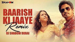 Baarish Ki Jaaye (Remix) DJ Shadow Dubai Video HD Download New Video HD