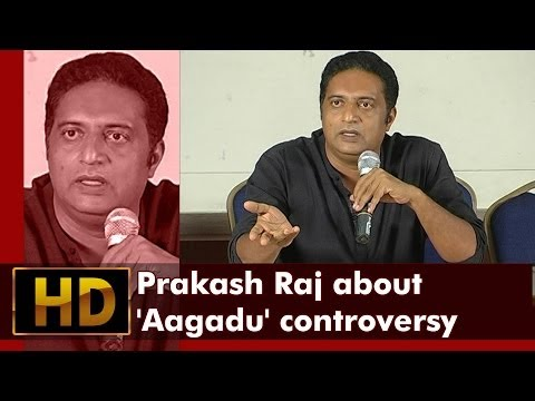 Prakash Raj about 'Aagadu' controversy