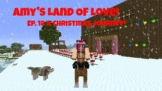 Amy's Land Of Love Ep. 18 A Christmas Journey!