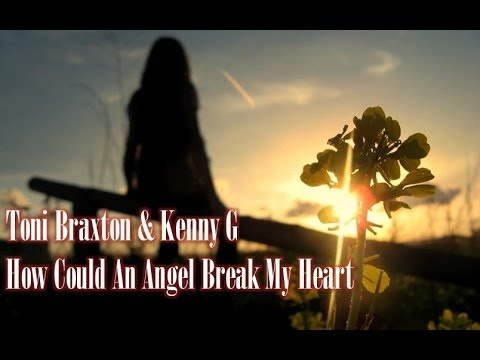 Toni Braxton & Kenny G - How Could An Angel Break My Heart
