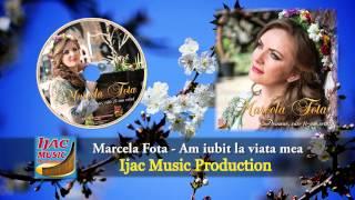 Marcela Fota Am Iubit La Viata Mea NOU 2014