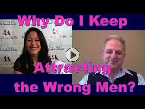 Why Do I Keep Attracting the Wrong Men? - Dating Advice for Women Over 40