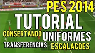 PES 2014 TUTORIAL Uniformes Originais,Transferencias