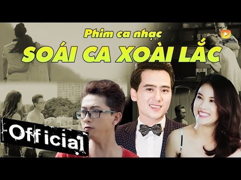 Phim Ca Nhạc Soái Ca Xoài Lắc - Hồ Quốc Việt, Hứa Minh Đạt [Official]