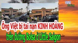 Ông Việt b,ị t,ai n,ạ,n K,I,NH H,O,À,NG trên đ,ư,ờ,ng Bolsa ở Little Saigon - Donate Sharing