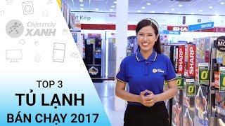 Top 3 tủ lạnh bán chạy nhất 2017 tại Điện Máy XANH | Điện máy XANH