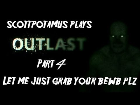 Scottopotamus plays Outlast | Part 4 | Let me just grab your bewb plz