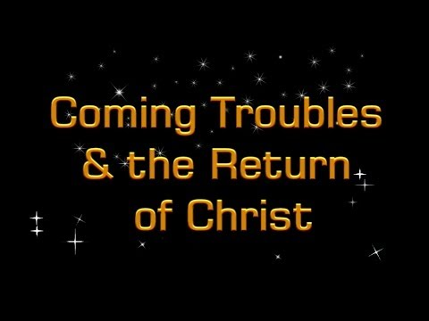 Coming Troubles and Christ's return to the Earth to Set up God's Kingdom. Christadelphians