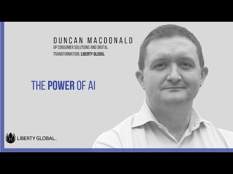 Ducan Macdonald, VP Consumer Solutions and Digital Transformation, Liberty Global on the Power of AI