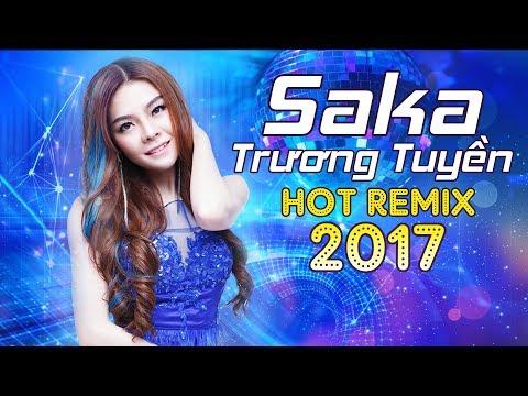 Remix Saka Trương Tuyền 2017| Nonstop Sến Nhảy Song Ca| Liên Khúc Nhạc Trẻ Remix Saka Trương Tuyền