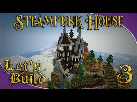 Let's Build - Steampunk House! (part 3)