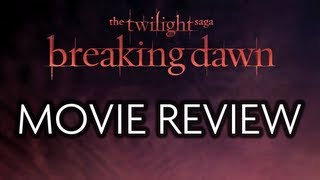 The Twilight Saga MOVIE REVIEW (Part 4 Breaking Dawn