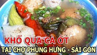 KHỔ QUA CÀ ỚT TẠI CHỢ PHÙNG HƯNG - SÀI GÒN | Cuộc sống Sài Gòn