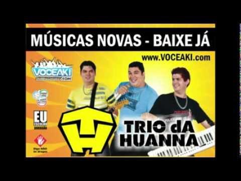 Trio da Huanna 2014 - Música Nova - Poderosa