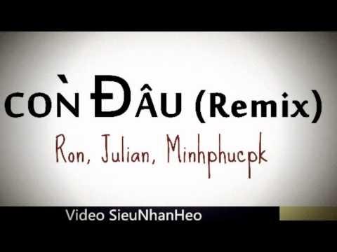 ►Còn Đâu (Remix) - Julian Khang, Minhphucpk, Ron