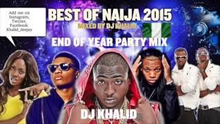 (Naija Mix 2015) ft Davido, Flavour, Kiss Daniel, Tiwa Savage, Don Jazzy, Party Mix by dj Khalid
