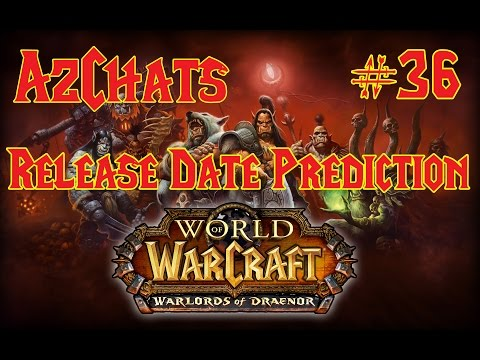Warlords of Draenor Release Date PREDICTION and Discussion (AzChats #36)