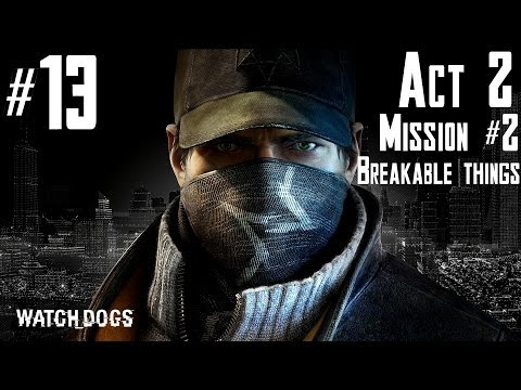 Watch Dogs - Walkthrough -  Part 13 - Act 2 - Mission #2 - Breakable Things