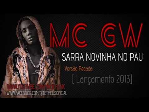 Mc GW  - Sarra Novinha No Pau  [Lançamento 2013]