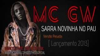 Mc GW Sarra Novinha No Pau [Lançamento 2013]