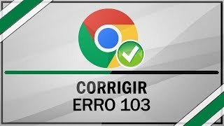 Como Resolver Erro 103 Do Google Chrome PC NÃO CONECTA