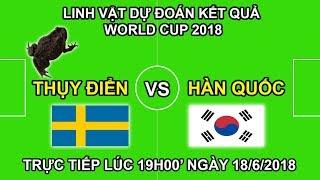 Linh Vật Dự Đoán kết quả trận Thụy Điển vs Hàn Quốc | Trực tiếp lúc 19h00 18/6 trên VTV6