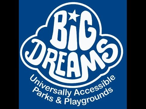 Big Dreams Universally Accessible Parks and Playgrounds