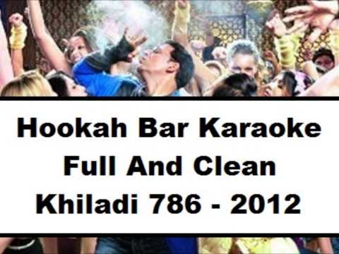 Hookah Bar Full Clean Karaoke ( HD ) - Khiladi 786, 2012....x...x... :) :)