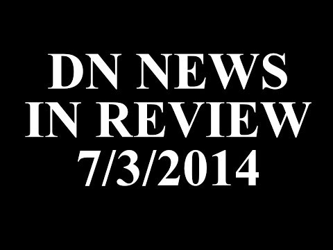 DN NEWS IN REVIEW - 7/3/14