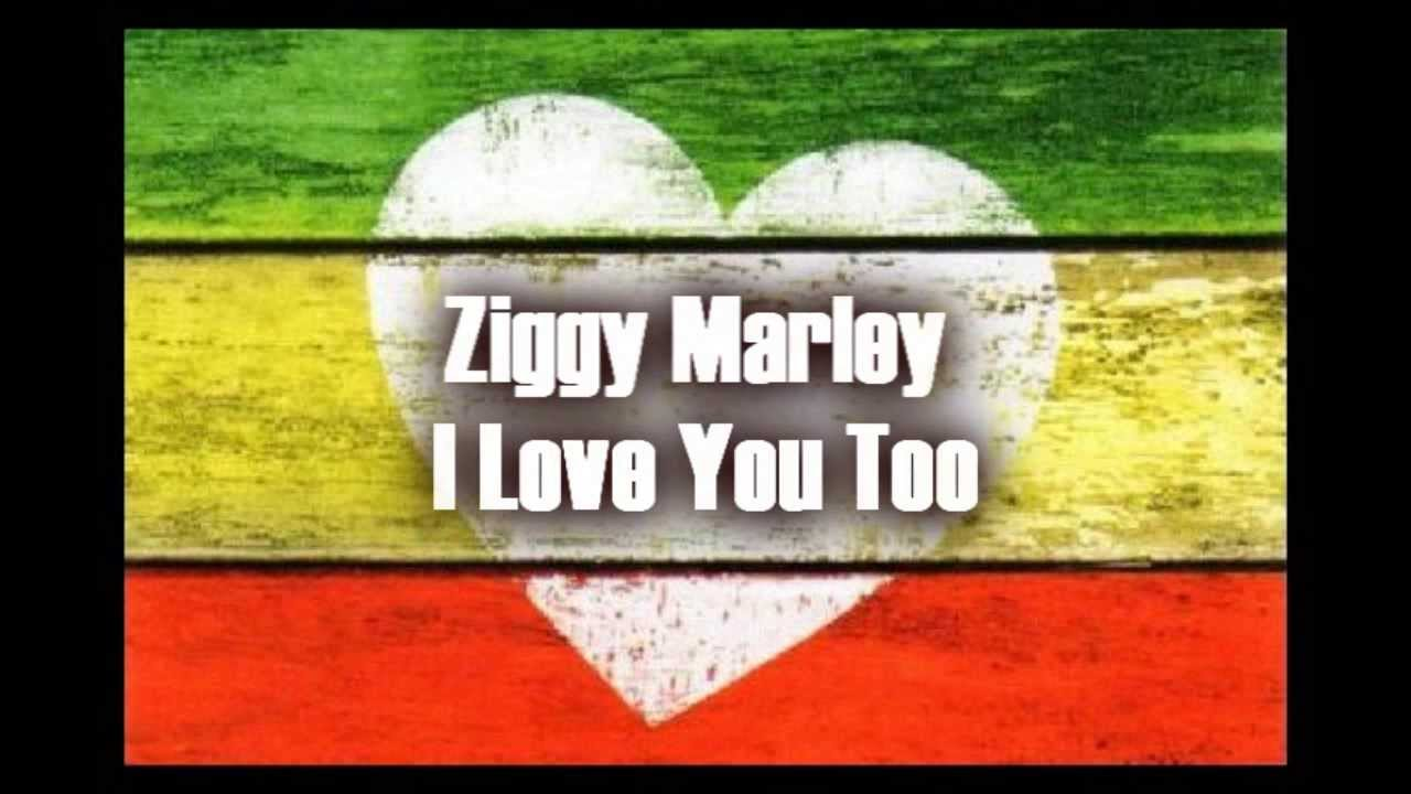 ziggy marley i love you too letra en espa ol youtube. Black Bedroom Furniture Sets. Home Design Ideas