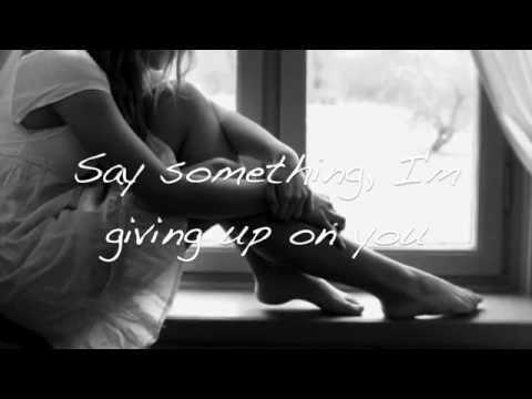 Say Something (I'm giving up on you) with lyrics