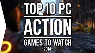 Top 10 PC ACTION Games To Watch In 2014!