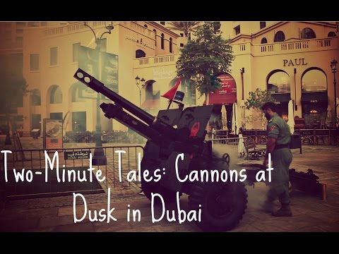 Two-Minute Tales: Cannons at Dusk in Dubai