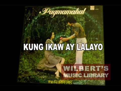 KUNG IKAW AY LALAYO - The Flippers