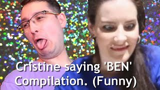 Cristine saying 'BEN' Compilation (Funny)