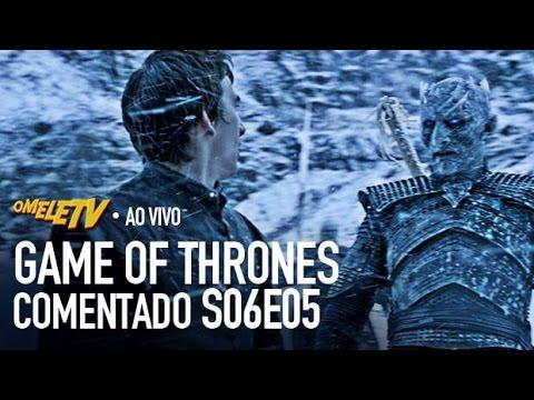 Game of Thrones Comentado - S06E05   OmeleTV AO VIVO