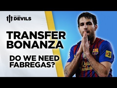 Do We Need Fabregas? | Manchester United | Transfer News Roundup