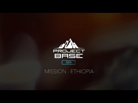 PROJECT BASE H20 - MISSION ETHIOPIA DOCUMENTARY