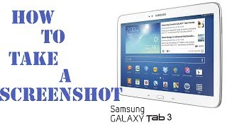 How To Screen Capture On A Samsung Galaxy Tab 3 Take A