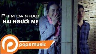 Phim Ca Nhạc Hai Người Mẹ |  Bé Quách Phú Thành ft Thanh Hằng, Hữu Quốc, Võ Minh Lâm